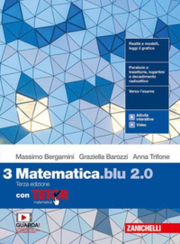 Matematica blu 2.0. Con Tutor. Per le Scuole superiori. Con e-book. Con espansione online. 3. - Massimo Bergamini |