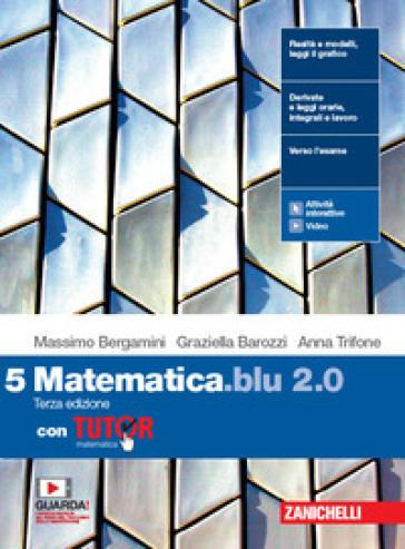 Matematica blu 2.0. Con Tutor. Per le Scuole superiori. Con e-book. Con espansione online. 5. - Massimo Bergamini | Kritjur.org
