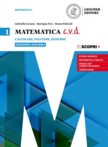 Matematica c.v.d. Calcolare, valutare, dedurre. Ediz. azzurra. Per le Scuole superiori. Con e-book. Con espansione online. 1. - Gabriella Cariani  