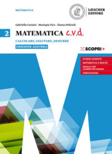 Matematica c.v.d. Calcolare, valutare, dedurre. Ediz. azzurra. Per le Scuole superiori. Con e-book. Con espansione online. 2. - Gabriella Cariani |