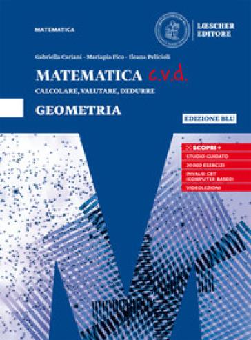 Matematica c.v.d. Calcolare, valutare, dedurre. Geometria. Ediz. blu. Per le Scuole superiori. Con e-book. Con espansione online - Gabriella Cariani |