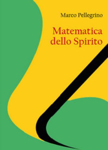 Matematica dello spirito - Marco Pellegrino | Jonathanterrington.com
