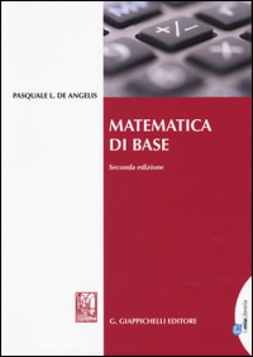 Matematica di base - Pasquale L. De Angelis | Thecosgala.com
