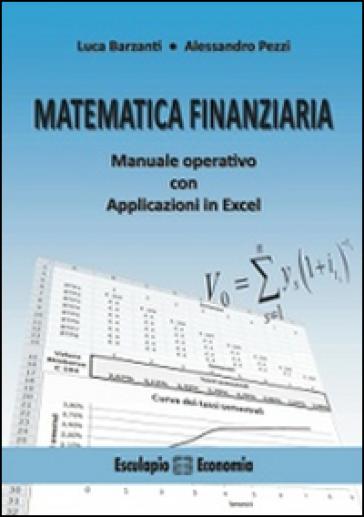 Matematica finanziaria. Manuale operativo con applicazioni in Excel