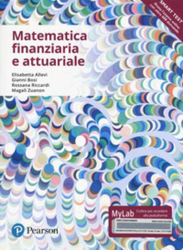 Matematica finanziaria e attuariale. Ediz. mylab. Con Contenuto digitale per accesso on line - Elisabetta Allevi | Jonathanterrington.com