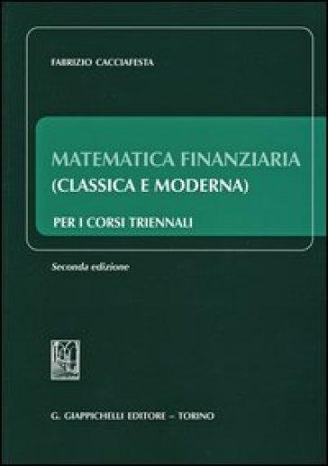 Matematica finanziaria (classica e moderna) per i corsi triennali - Fabrizio Cacciafesta   Thecosgala.com