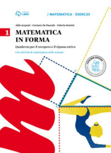 Matematica in forma. Per la Scuola media. 1. - Aldo Acquati |