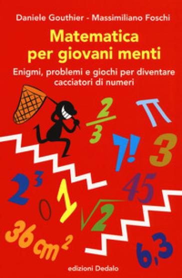 Matematica per giovani menti. Enigmi, problemi e giochi per diventare cacciatori di numeri - Daniele Gouthier |