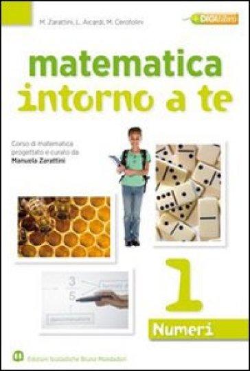 Matematica intorno a te. Numeri-Figure. Con quaderno. Per la Scuola media. Con espansione online. 3. - Manuela Zarattini |
