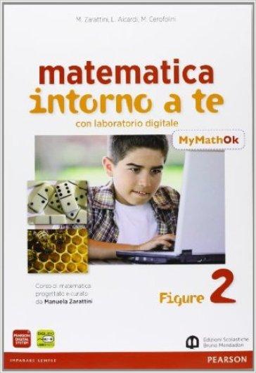 Matematica intorno a te. Con N2/F2/Q2-MyMathOK. Per la Scuola media. Con e-book. Con espansione online. 2. - Zarattini  