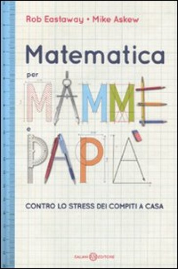 Matematica per mamme e papà. Contro lo stress dei compiti a casa - Rob Eastaway | Ericsfund.org