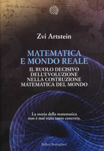 Matematica e mondo reale. Il ruolo decisivo dell'evoluzione nella costruzione matematica del mondo - Zvi Artstein | Thecosgala.com