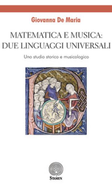 Matematica e musica: due linguaggi universali. Uno studio storico e musicologico - Giovanna De Maria | Rochesterscifianimecon.com