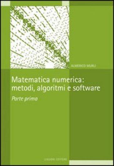 Matematica numerica: metodi, algoritmi e software. 1. - Almerico Murli | Thecosgala.com