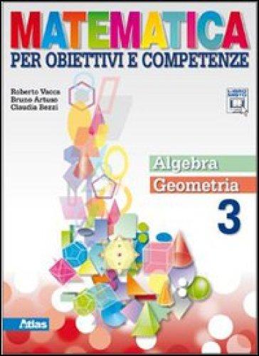 Matematica per obiettivi e competenze. Per la Scuola media. Con espansione online. 3: Algebra-Geometria - Roberto Vacca |