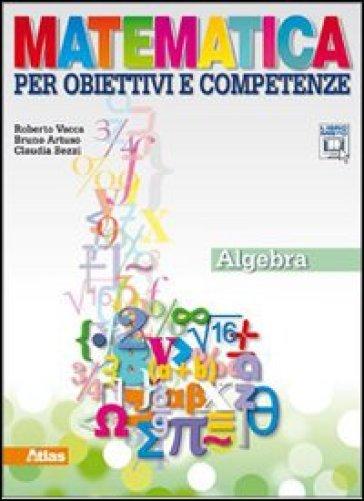 Matematica per obiettivi e competenze. Algebra. Per la Scuola media. Con espansione online - Roberto Vacca pdf epub