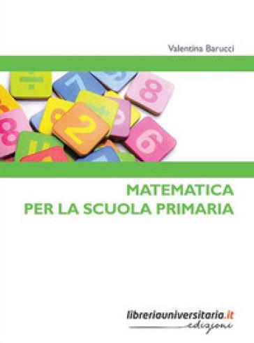 Matematica per la scuola primaria - Valentina Barucci |
