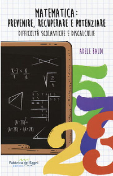 Matematica: prevenire, recuperare e potenziare. Difficoltà scolastiche e discalculie - Adele Baldi   Thecosgala.com