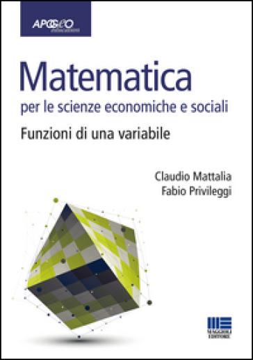 Matematica per le scienze economiche e sociali. 1: Funzioni di una variabile - Claudio Mattalia pdf epub
