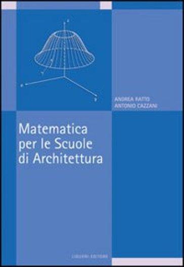 Matematica per le scuole di architettura - Andrea Ratto |
