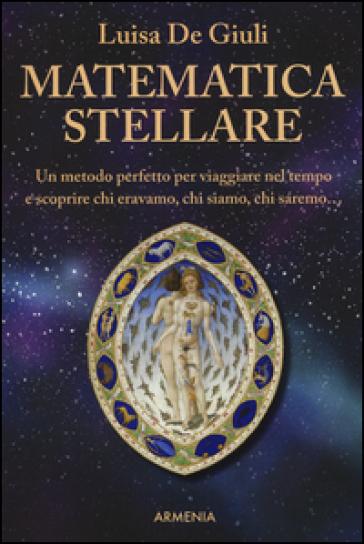 Matematica stellare - Luisa De Giuli |