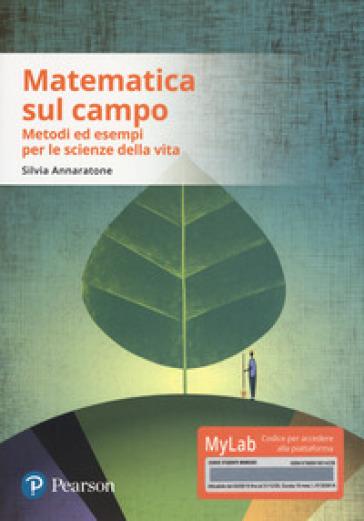 Matematica sul campo. Metodi ed esempi per le scienze della vita. Con aggiornamento online - Silvia Annaratone |