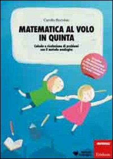 Matematica al volo in quinta. Calcolo e risoluzione di problemi con il metodo analogico. Con gadget - Camillo Bortolato |