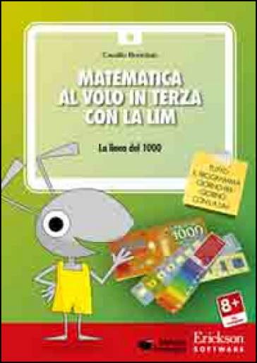 Matematica al volo in terza con la LIM. La linea del 1000 e altri strumenti per il calcolo. CD-ROM - Camillo Bortolato |