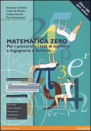 Matematica zero. Per i precorsi e i test di ingresso a Ingegneria e Scienze. Ediz. mylab. Con espansione online - Chiara De Fabritiis   Thecosgala.com