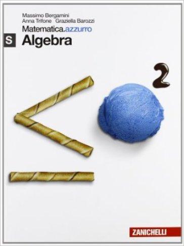 Matematica.azzurro. Modulo S algebra. Per le Scuole superiori. Con espansione online - Massimo Bergamini   Ericsfund.org