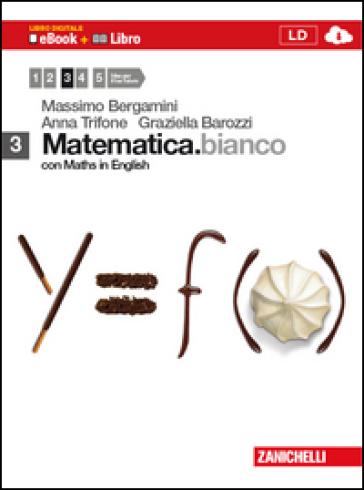 Matematica.bianco. Con Maths in english. Per le Scuole superiori. Con espansione online. 3. - Massimo Bergamini |