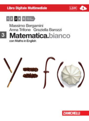 Matematica.bianco. Con Maths in english. Per le Scuole superiori. Con DVD-ROM. Con espansione online. 3. - Massimo Bergamini |