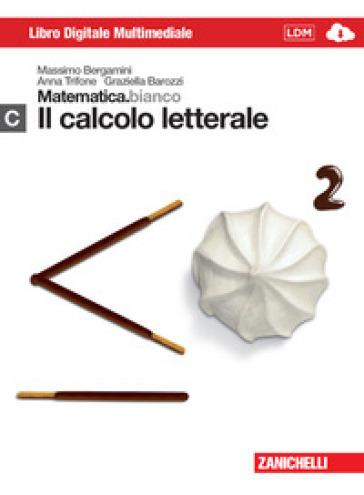 Matematica.bianco. Modulo C: Il calcolo letterale. Per le Scuole superiori. Con espansione online - Massimo Bergamini  