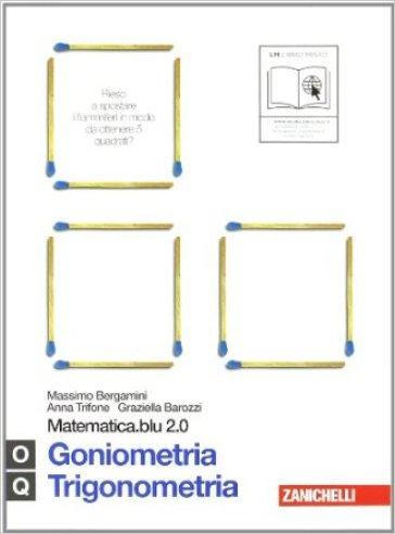 Matematica.blu 2.0. Vol. O-Q.Blu: Goniometria-Trigonometria. Per le Scuole superiori. Con espansione online - Massimo Bergamini |