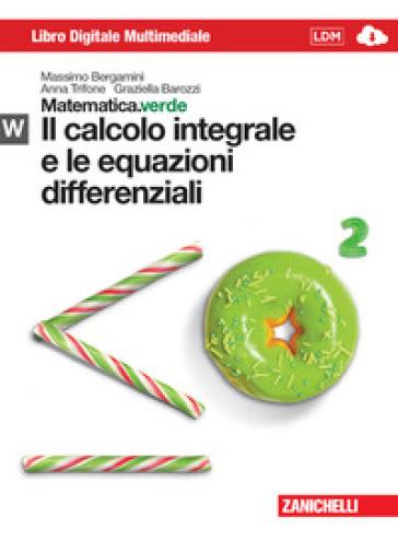 Matematica.verde. Con Maths in english. Modulo W.verde. Il calcolo integrale e le equazioni differenziali. Con Contenuto digitale (fornito elettronicamente) - Massimo Bergamini pdf epub