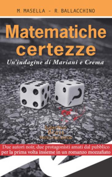 Matematiche certezze. Un'indagine di Mariani e Crema - Maria Masella |