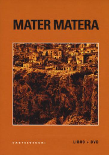 Mater Matera. Appunti, ricordi e impressioni sul mezzogiorno. Con DVD video - Andrea Di Consoli |