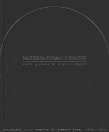 Materia, forma e spazio nella pittura di Alberto Burri. Convegno internazionale di studi e mostra. Ediz. a colori - B. Corà | Thecosgala.com