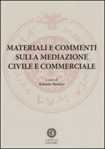Materiali e commenti sulla mediazione civile e commerciale - R. Martino | Rochesterscifianimecon.com