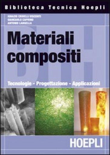 Materiali composti. Tecnologie, progettazione, applicazioni - Ignazio Crivelli Visconti | Thecosgala.com