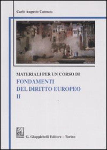 Materiali per un corso di fondamenti del diritto europeo. 2. - Carlo A. Cannata |