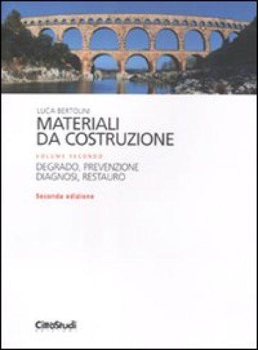 Materiali da costruzione. 2: Degrado, prevenzione, diagnosi, restauro - Luca Bertolini | Ericsfund.org