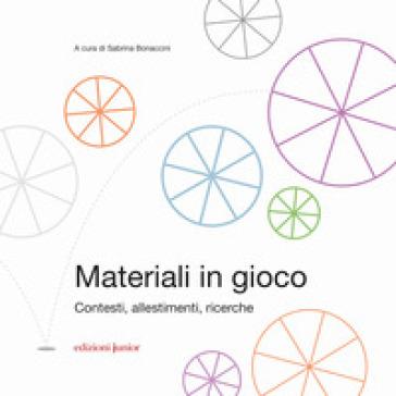 Materiali in gioco. Contesti, allestimenti, ricerche - S. Bonaccini |