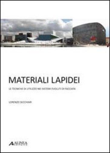 Materiali lapidei. Le tecniche di utilizzo nei sistemi evoluti di facciata. Con 25 tavole - Lorenzo Secchiari |