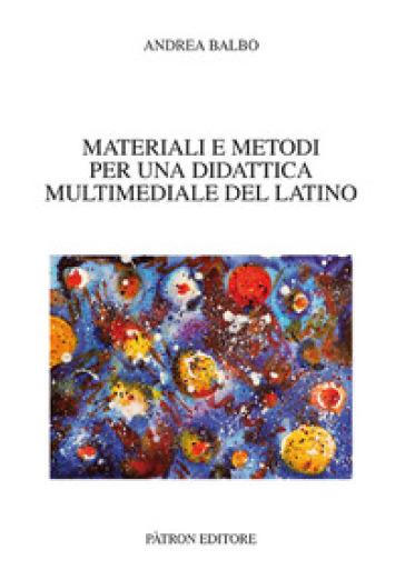 Materiali e metodi per una didattica multimediale del latino - Andrea Balbo | Jonathanterrington.com