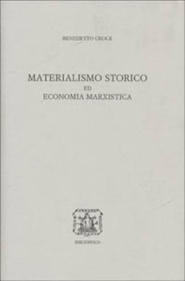 Materialismo storico ed economia marxistica - Benedetto Croce |