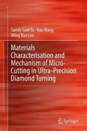 Materials Characterization and Mechanism of Micro-Cutting in Ultra-Precision Diamond Turning