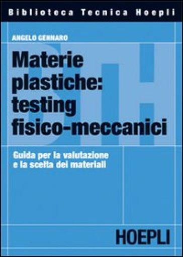 Materie plastiche: testing fisico-meccanici. Guida per la valutazione e la scelta dei materiali - Angelo Gennaro | Thecosgala.com