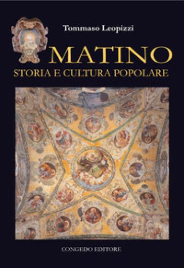 Matino. Storia e cultura popolare - Tommaso Leopizzi |