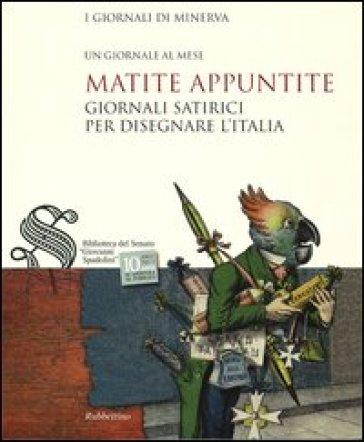 Matite appuntite. Giornali satirici per disegnare l'Italia - R. Giannella |
